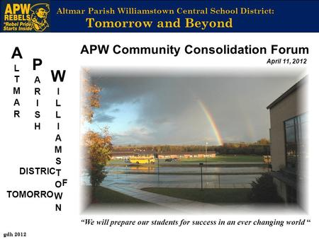 DISTRIC F TOMORRO gdh 2012 We will prepare our students for success in an ever changing world Altmar Parish Williamstown Central School District: Tomorrow.