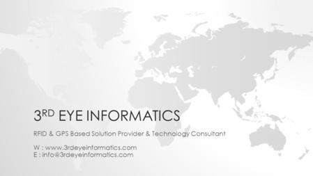 3 RD EYE INFORMATICS RFID & GPS Based Solution Provider & Technology Consultant W :  E :
