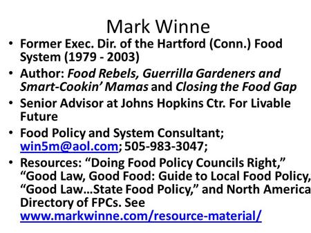 Mark Winne Former Exec. Dir. of the Hartford (Conn.) Food System (1979 - 2003) Author: Food Rebels, Guerrilla Gardeners and Smart-Cookin Mamas and Closing.