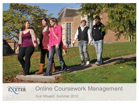 Online Coursework Management Sue MilwardSummer 2012.