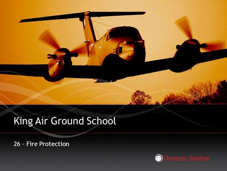 Click to edit Master title style King Air Ground School 26 - Fire Protection.