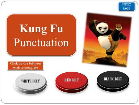 INDEX PAGE INDEX PAGE Kung Fu Punctuation Click on the belt you wish to complete.