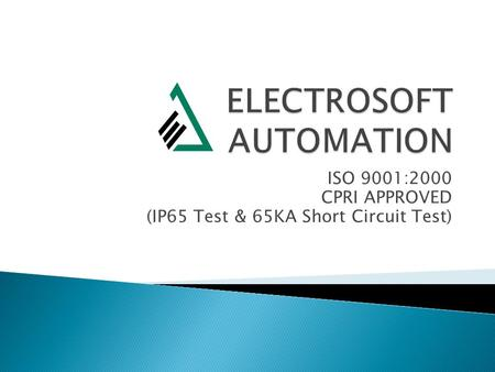 ISO 9001:2000 CPRI APPROVED (IP65 Test & 65KA Short Circuit Test)