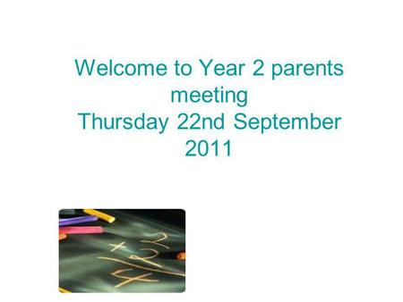 Welcome to Year 2 parents meeting Thursday 22nd September 2011.