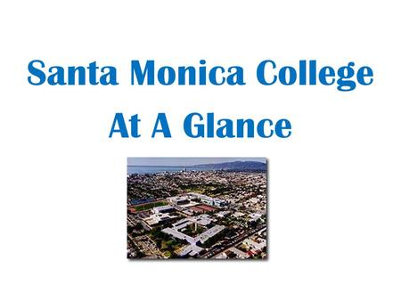 Santa Monica College At A Glance. Approx. 34,000 students at SMC.