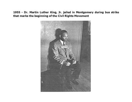 1955 - Dr. Martin Luther King, Jr. jailed in Montgomery during bus strike that marks the beginning of the Civil Rights Movement.