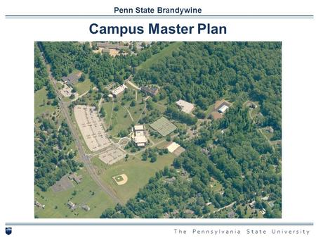 Campus Master Plan for Penn State Brandywine Penn State Brandywine Campus Master Plan The Pennsylvania State University.