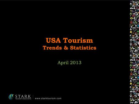 USA Tourism Trends & Statistics April 2013. Did You Know? In US …the travel and tourism industry generates nearly $1.3 trillion in economic output each.