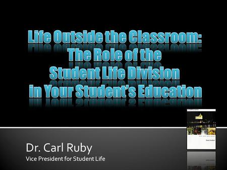 Dr. Carl Ruby Vice President for Student Life. 92% of a students time is spent outside the classroom. Some experts estimate that 70% of the learning that.