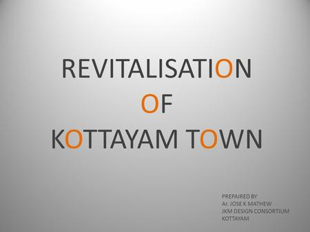 REVITALISATION OF KOTTAYAM TOWN PREPAIRED BY Ar. JOSE K MATHEW