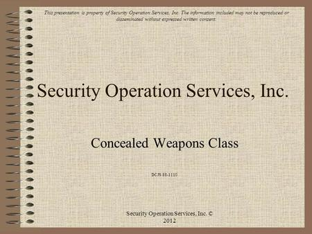 Security Operation Services, Inc. Concealed Weapons Class DCJS 88-1110 This presentation is property of Security Operation Services, Inc. The information.