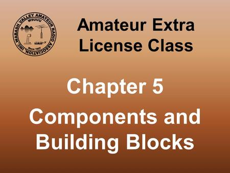Amateur Extra License Class Chapter 5 Components and Building Blocks.