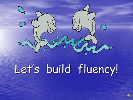 Lets build fluency! The people By the water You and I.