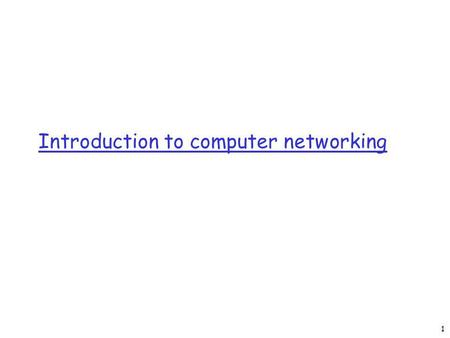 Introduction to computer networking 1. Internet Internet: the global communications network 2.