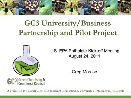 GC3 University/Business Partnership and Pilot Project A project of the Lowell Center for Sustainable Production, University of Massachusetts Lowell U.S.