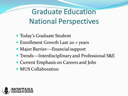Graduate Education National Perspectives Todays Graduate Student Enrollment Growth Last 20 + years Major Barrier---financial support TrendsInterdisciplinary.