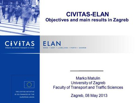 Marko Matulin University of Zagreb Faculty of Transport and Traffic Sciences Zagreb, 08 May 2013 CIVITAS-ELAN Objectives and main results in Zagreb.