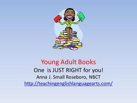 Young Adult Books One is JUST RIGHT for you! Anna J. Small Roseboro, NBCT
