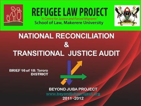 NATIONAL RECONCILIATION & TRANSITIONAL JUSTICE AUDIT BEYOND JUBA PROJECT www.beyondjubaproject.org 2011 -2012 BRIEF 16 of 18: Tororo DISTRICT.