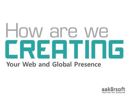 How are we CREATING Your Web and Global Presence.