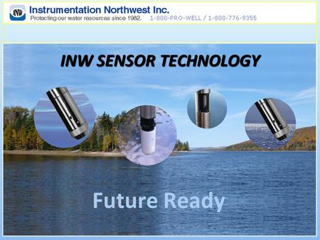 INW SENSOR TECHNOLOGY Future Ready. Sensor History at INW Analog Pressure Sensors 1985 Analog pH & ISE Sensors 1995 Smart Pressure Sensors 2002 Smart.