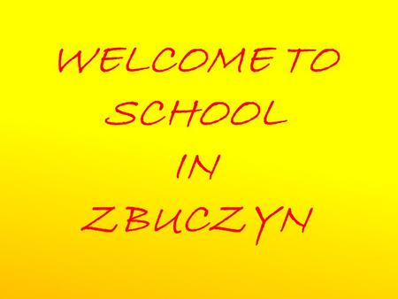 WELCOME TO SCHOOL IN ZBUCZYN. OUR SCHOOL There are more than 6 hundred students and around 50 teachers in our school. It consists of Primary School and.