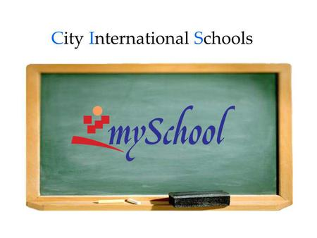 City International Schools. What is mySchool mySchool Services 1.Constantly updated with school information. 2.Easy access to student data such as grading.