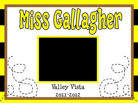 Valley Vista 2011-2012. 7 th year teaching at Valley Vista Bachelors Degree: Early Childhood Masters Degree from BW: Reading.