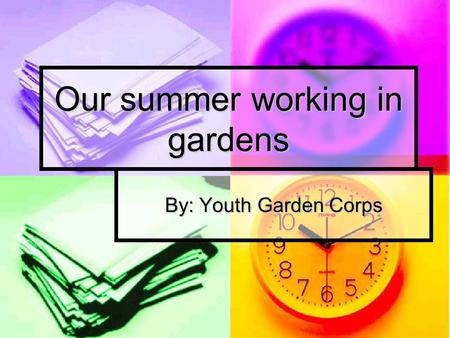 Our summer working in gardens By: Youth Garden Corps.