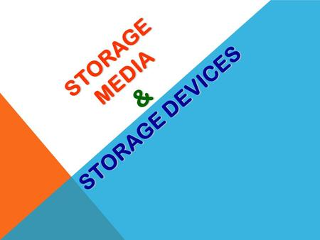 STORAGE MEDIA & STORAGE DEVICES BASIC TERMS: Recording or saving data future use. Store/Save device that holds the data or information. Storage Media.
