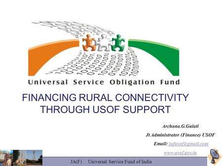 FINANCING RURAL CONNECTIVITY THROUGH USOF SUPPORT Archana.<strong>G</strong>.Gulati Jt Administrator (Finance) USOF
