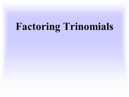 Factoring Trinomials. Multiply. (x+3)(x+2) x x + x 2 + 3 x + 3 2 Multiplying Binomials (FOIL) FOIL = x 2 + 2x + 3x + 6 = x 2 + 5x + 6 Distribute.