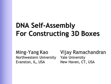 DNA Self-Assembly For Constructing 3D Boxes Ming-Yang KaoVijay Ramachandran Northwestern UniversityYale University Evanston, IL, USANew Haven, CT, USA.