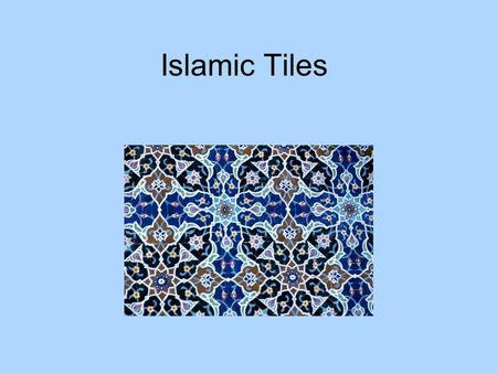 Islamic Tiles. 3 types of Islamic patterns Calligraphy Geometric designs Plantlike designs.