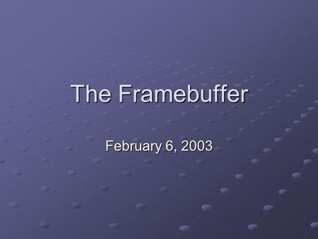 The Framebuffer February 6, 2003. A Configurable Pixel Cache for Fast Image Generation, Gorris et al. Problem Processor speeds have increased to the point.