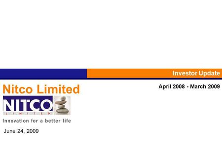 Nitco Limited Investor Update June 24, 2009 April 2008 - March 2009.