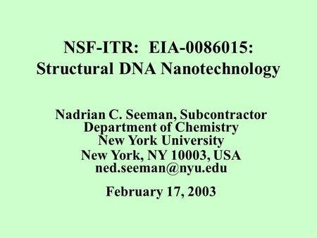 NSF-ITR: EIA-0086015: Structural DNA Nanotechnology Nadrian C. Seeman, Subcontractor Department of Chemistry New York University New York, NY 10003, USA.