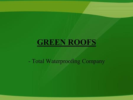 GREEN ROOFS - Total Waterproofing Company. Company Profile Total waterproofing Company is as the name suggests involved mainly in the business of waterproofing.