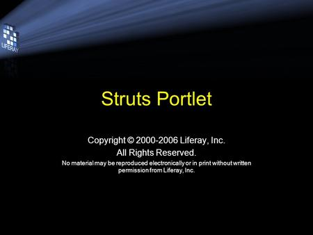 Struts Portlet Copyright © 2000-2006 Liferay, Inc. All Rights Reserved. No material may be reproduced electronically or in print without written permission.