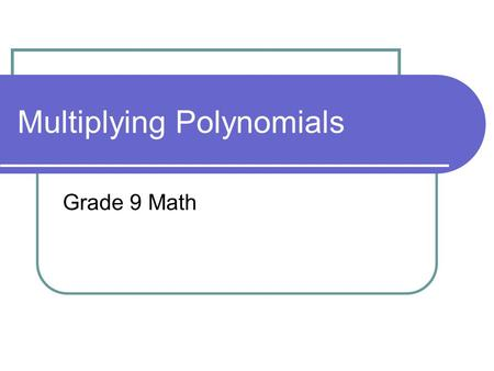 Multiplying Polynomials Grade 9 Math. Agenda Why are we using tiles? Zero Pairs Using Algebra Tiles Review of Adding Subtracting Multiplying.