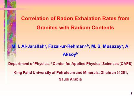 1 Correlation of Radon Exhalation Rates from Granites with Radium Contents M. I. Al-Jarallah a, Fazal-ur-Rehman a,b, M. S. Musazay a, A. Aksoy b Department.