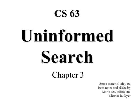 Uninformed Search CS 63 Chapter 3
