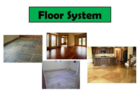 Floor System. Functional Requirements Strength and stability Resistance to weather and ground moisture Durability and freedom from maintenance Fire safety.