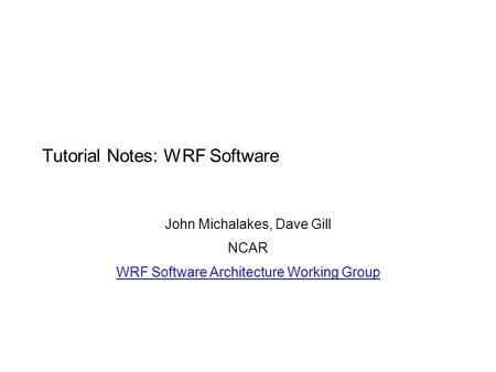 Tutorial Notes: WRF <strong>Software</strong>