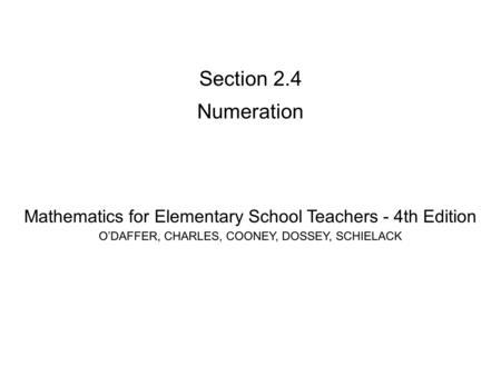 Section 2.4 Numeration Mathematics for Elementary School Teachers - 4th Edition ODAFFER, CHARLES, COONEY, DOSSEY, SCHIELACK.