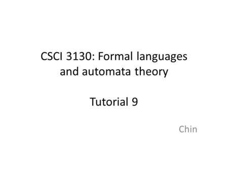 CSCI 3130: Formal languages and automata theory Tutorial 9 Chin.