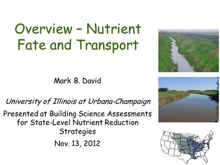 Overview – Nutrient Fate and Transport Mark B. David University of Illinois at Urbana-Champaign Presented at Building Science Assessments for State-Level.