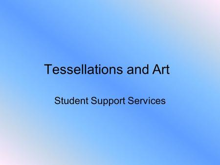 Tessellations and Art Student Support Services. What is a Tessellation? It is a tiling of the plane is a collection of plane figures that fills the plane.