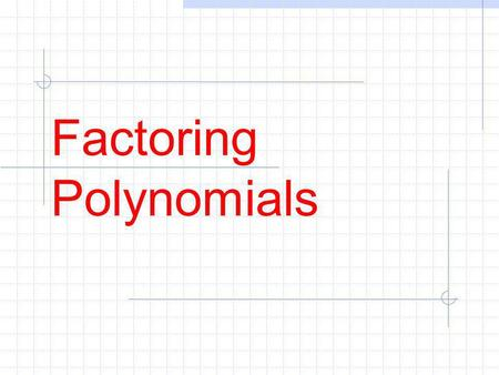 Factoring Polynomials. Factoring: Factoring: Quadratic Trinomials into 2 Linear Binomials Using Tiles: 1)What polynomial is represented below? 2)Convert.