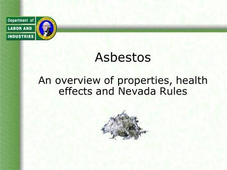Asbestos An overview of properties, health effects and Nevada Rules